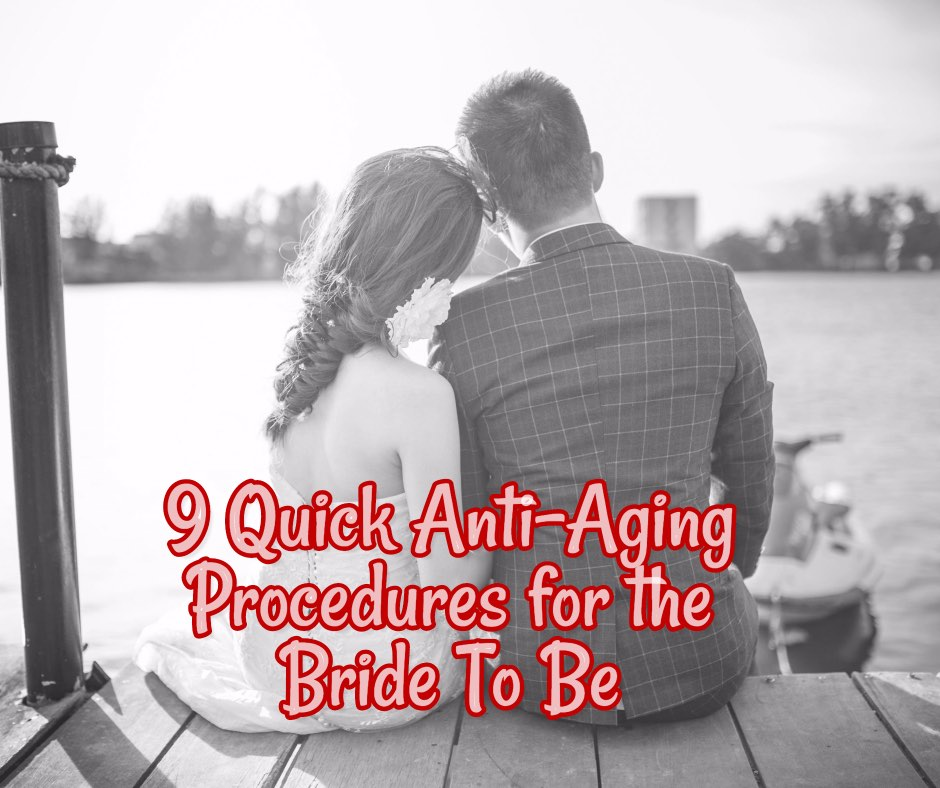 9 Quick Anti-Aging Procedures for the Bride To Be